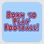 Born to Play Football T-shirts and Gifts Square Stickers