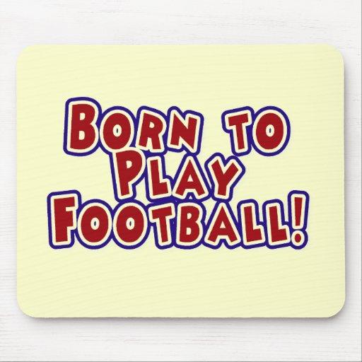 Born to Play Football Tshirts and Gifts Mousepad
