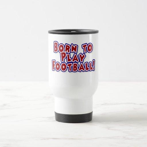 Born to Play Football Tshirts and Gifts Mug