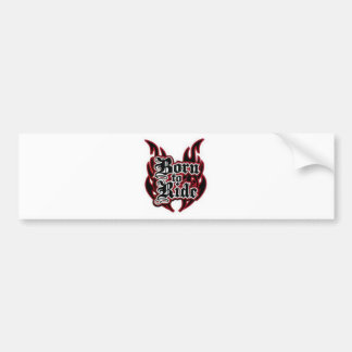 Born to Ride Bumper Sticker