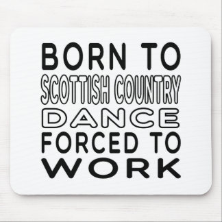 Born To Scottish Country Dance Forced To Work Mouse Pad