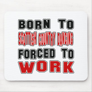 Born to Scottish Country forced to work Mouse Pad