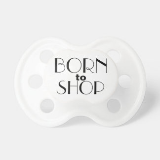 Born to Shop pacifier