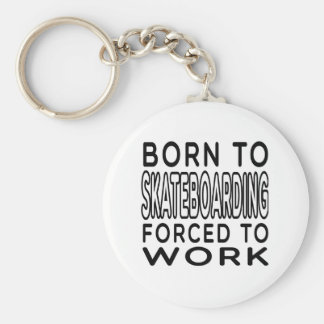 Born To Skateboarding Forced To Work Basic Round Button Key Ring
