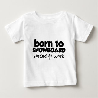 Born to Snowboard, Forced to Work 01 Infant T-Shirt