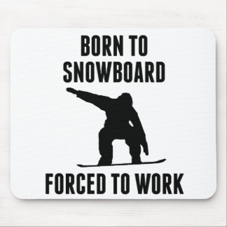 Born To Snowboard Forced To Work Mouse Pad