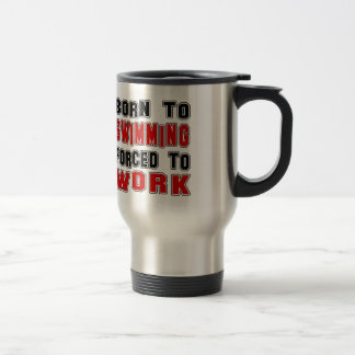 Born to Swimming forced to work Coffee Mugs