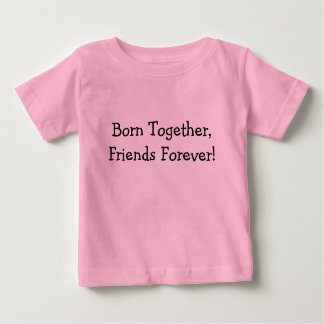 Born Together, Friends Forever! Baby T-Shirt
