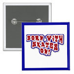 Born With Skates On T-shirts and Gifts Button