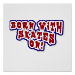 Born With Skates On T-shirts and Gifts Posters