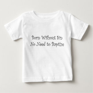 Born Without Sin Baby T-Shirt