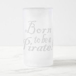 BornToBeAPirate,SteinMug Frosted Glass Mug