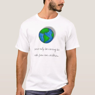 Borrowing the Earth T-Shirt