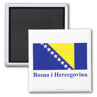 Bosnia and Herzegovina Flag with Name in Bosnian Square Magnet