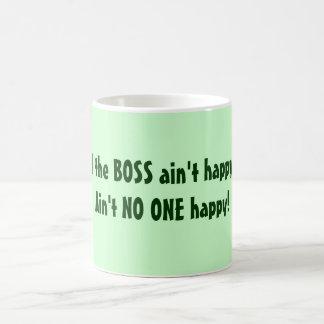 BOSS ain't happy? Ain't NO ONE happy! Mug