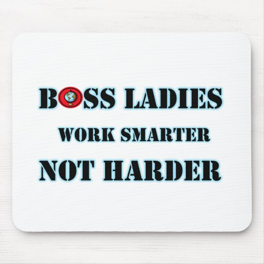 Boss Ladies Work Smarter Not Harder Mousepad