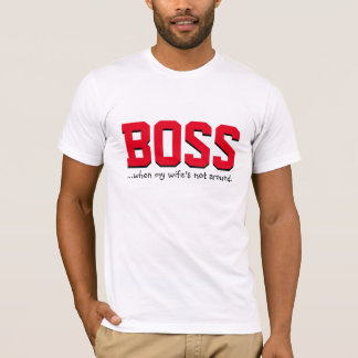 Boss When My Wife is Not Around T-Shirt