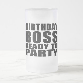 Bosses Birthdays : Birthday Boss Ready to Party Frosted Glass Mug