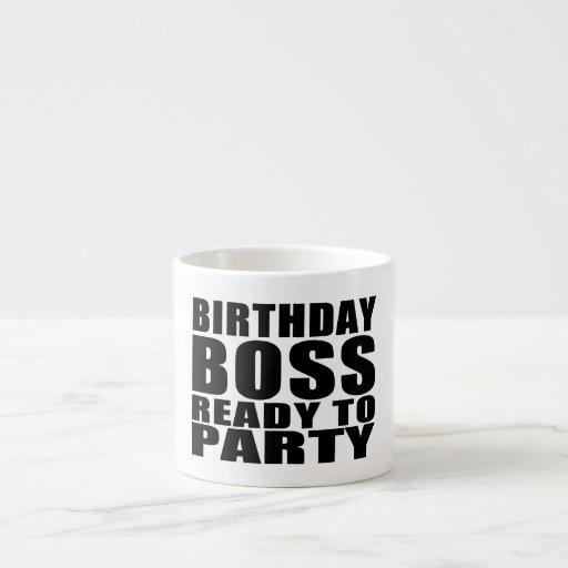 Bosses Birthdays : Birthday Boss Ready to Party Espresso Cup