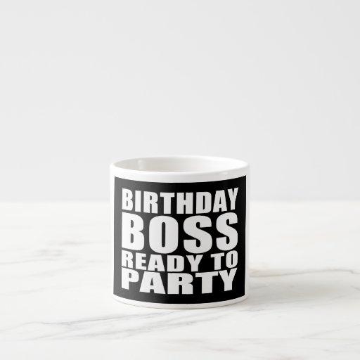 Bosses Birthdays : Birthday Boss Ready to Party Espresso Mugs