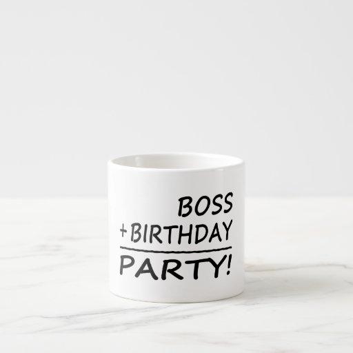 Bosses Birthdays : Boss + Birthday = Party Espresso Cups