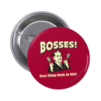 Bosses: Every Village Needs An Idiot 6 Cm Round Badge