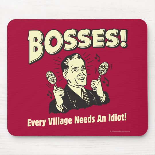 Bosses: Every Village Needs An Idiot Mouse Mat