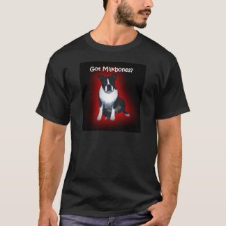 Boston Terrier:  Got Milkbones? T-Shirt