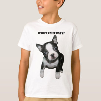 Boston Terrier:  Who's Your Baby? T-Shirt