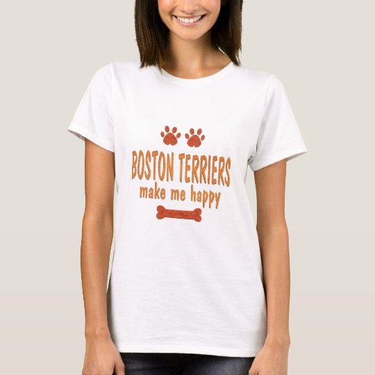 Boston Terriers Make Me Happy T-Shirt