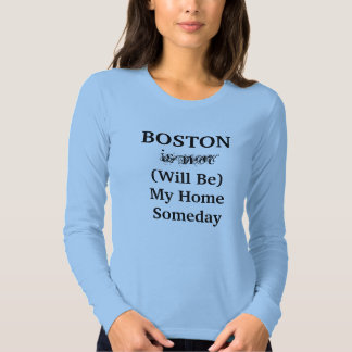 BOSTON Will Be My Home Someday shirt