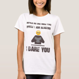 Bother me one more time while I am reading I dare T-Shirt