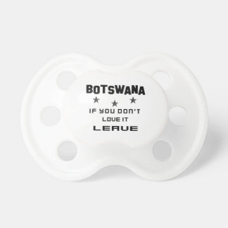 Botswana If you don't love it, Leave Baby Pacifiers