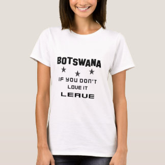 Botswana If you don't love it, Leave T-Shirt