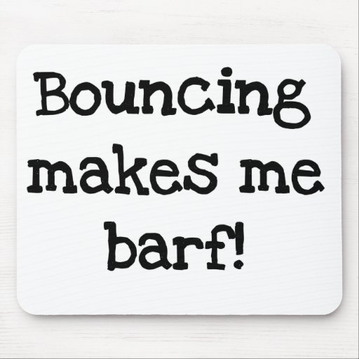 Bouncing Makes Me Barf Mouse Pad