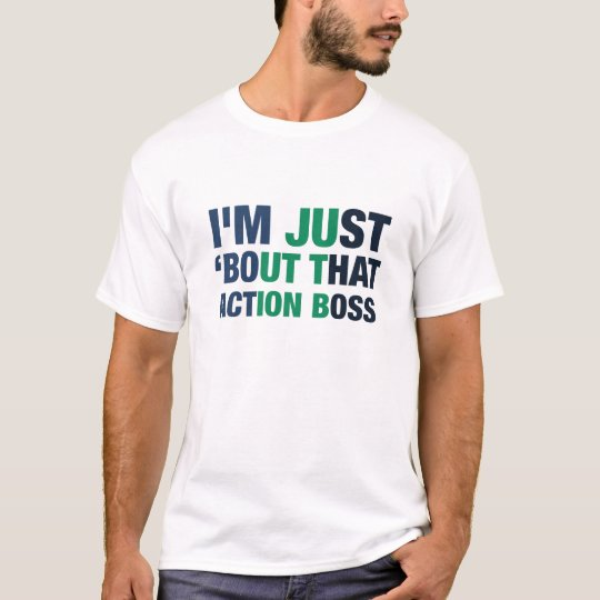 Bout That Action Boss T-Shirt