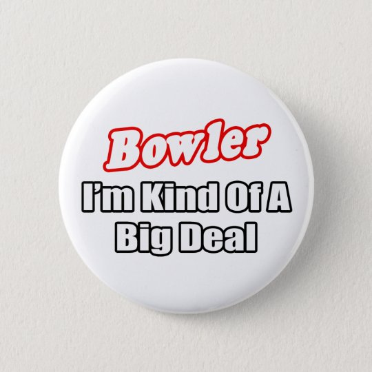 Bowler...Big Deal 6 Cm Round Badge