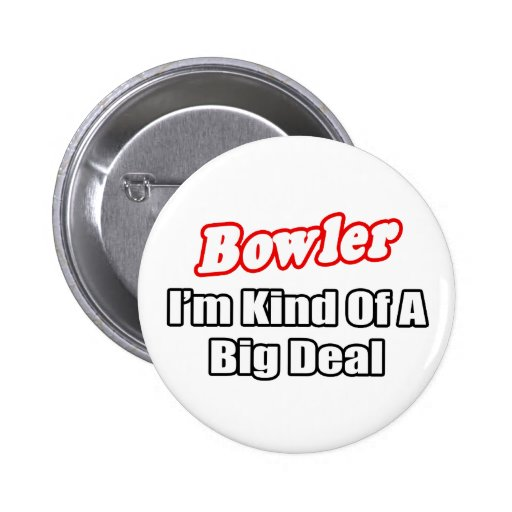 Bowler...Big Deal Button