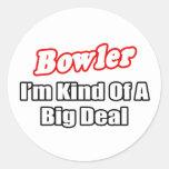 Bowler...Big Deal Round Sticker