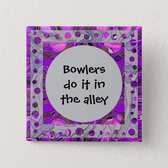Bowlers do it in the alley 15 cm square badge