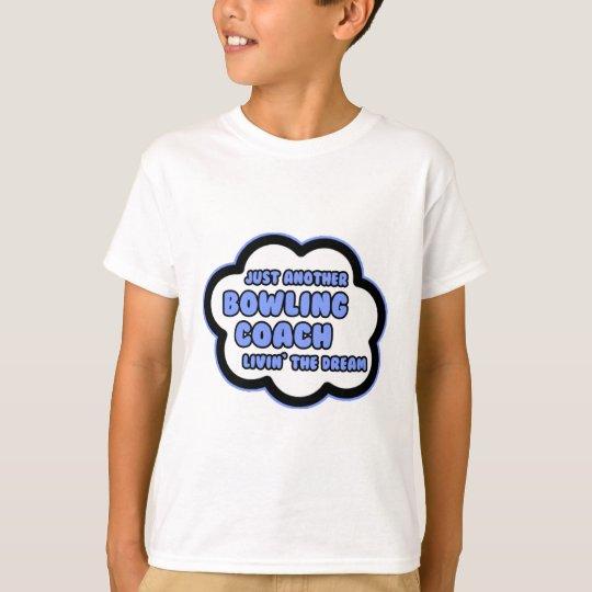 Bowling Coach .. Livin' The Dream T-Shirt