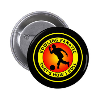 BOWLING FANATIC THAT'S HOW I ROLL 6 CM ROUND BADGE
