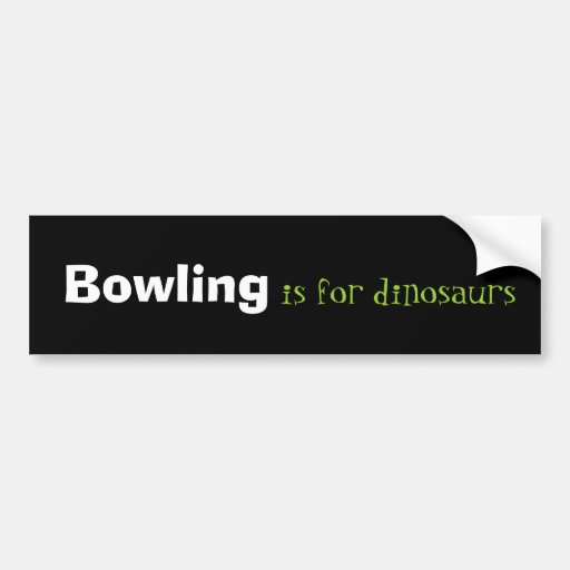 Bowling is for dinosaurs bumper stickers