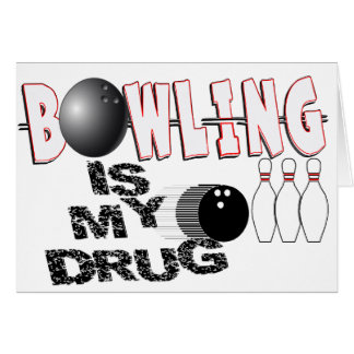 BOWLING IS MY DRUG! GREETING CARD