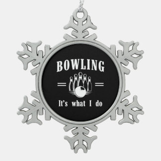 Bowling is What I Do Snowflake Pewter Christmas Ornament
