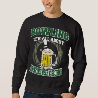 Bowling It's All About Drinking Beer & Scoring Sweatshirt