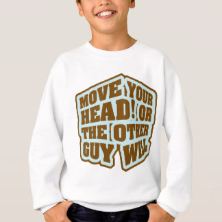 Boxing - Move your head or the other guy will Sweatshirt