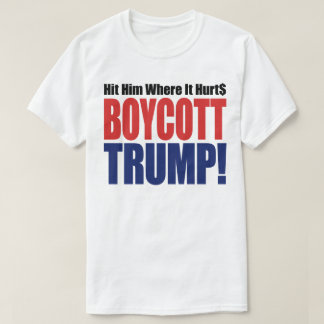 Boycott Trump Hit Him Where It Hurts - Anti Trump T-Shirt