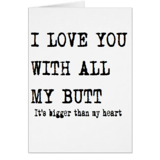 boyfriend birthday I love you with all my butt Greeting Card