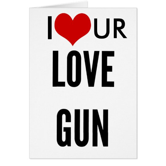 boyfriend birthday I love your love gun Card